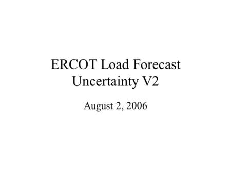 ERCOT Load Forecast Uncertainty V2 August 2, 2006.