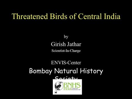 Threatened Birds of Central India by Girish Jathar <strong>Scientist</strong>-In-Charge ENVIS-Center Bombay Natural History Society.
