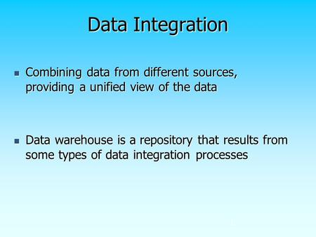 Data Integration Combining data from different sources, providing a unified view of the data Combining data from different sources, providing a unified.