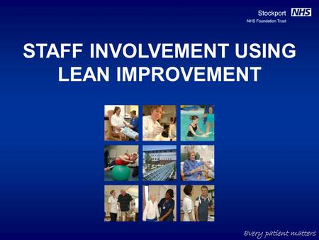 Every patient matters STAFF INVOLVEMENT USING LEAN IMPROVEMENT.