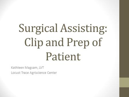 Surgical Assisting: Clip and Prep of Patient Kathleen Magsam, LVT Locust Trace Agriscience Center.