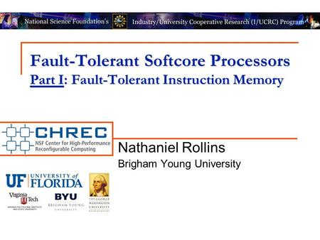 Fault-Tolerant Softcore Processors Part I: Fault-Tolerant Instruction Memory Nathaniel Rollins Brigham Young University.