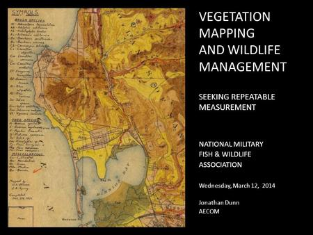 VEGETATION MAPPING AND WILDLIFE MANAGEMENT SEEKING REPEATABLE MEASUREMENT NATIONAL MILITARY FISH & WILDLIFE ASSOCIATION Wednesday, March 12, 2014 Jonathan.
