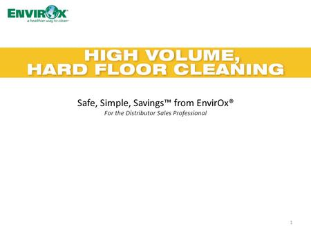 Safe, Simple, Savings™ from EnvirOx® For the Distributor Sales Professional 1.