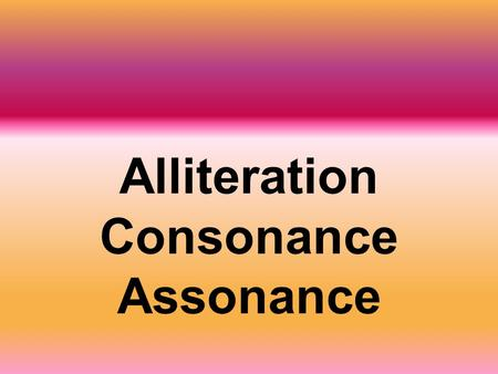 Alliteration Consonance Assonance. Alliteration Same starting sound Repetition of CONSONANT sounds at the BEGINNING of words I was once a wanderer on.