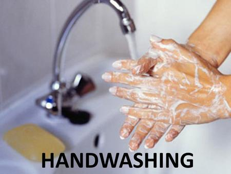 HANDWASHING.