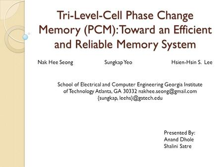 Tri-Level-Cell Phase Change Memory (PCM): Toward an Efficient and Reliable Memory System Nak Hee Seong Sungkap YeoHsien-Hsin S. Lee School of Electrical.