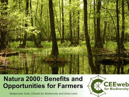 Małgorzata Siuta, CEEweb for Biodiversity and Olivia Lewis Natura 2000: Benefits and Opportunities for Farmers.