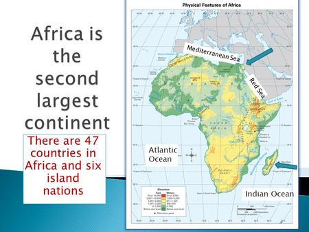 There are 47 countries in Africa and six island nations Atlantic Ocean Indian Ocean Mediterranean Sea Red Sea.