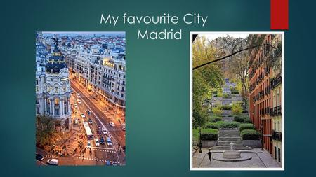My favourite City Madrid. Madrid  Madrid is the capital and largest city of Spain. The population of the city is almost 3.2 million and that of the Madrid.