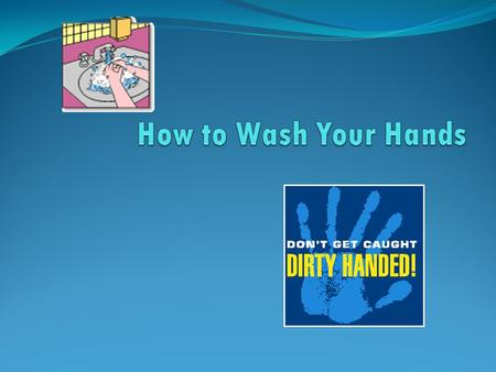 Step 1 Use water and soap Regular soap is ok – antibacterial soap is not necessary.