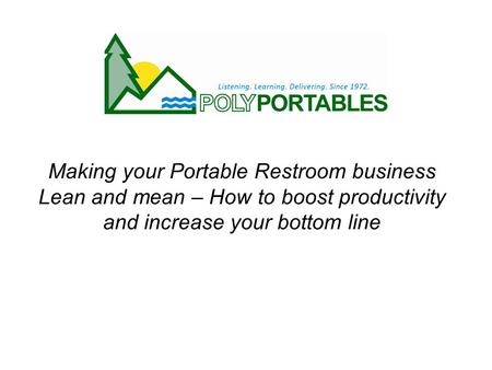 Making your Portable Restroom business Lean and mean – How to boost productivity and increase your bottom line.