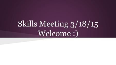 Skills Meeting 3/18/15 Welcome :). Reminders ● Remember if you are not going to State, and you have a red SkillsUSA jacket or scrub top, please return.