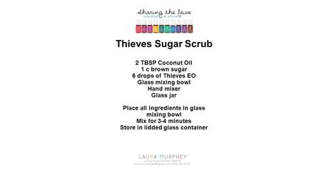 Thieves Sugar Scrub 2 TBSP Coconut Oil 1 c brown sugar 6 drops of Thieves EO Glass mixing bowl Hand mixer Glass jar Place all ingredients in glass mixing.