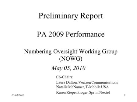 Preliminary Report PA 2009 Performance Numbering Oversight Working Group (NOWG) May 05, 2010 Co-Chairs: Laura Dalton, Verizon Communications Natalie McNamer,
