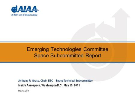 Emerging Technologies Committee Space Subcommittee Report Inside Aerospace, Washington D.C., May 10, 2011 May 10, 2011 Anthony R. Gross, Chair, ETC – Space.