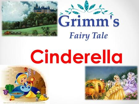 Grimm's Fairy Tale Cinderella. Once upon a time…: there lived an unhappy young girl.