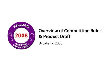 Platinum Sponsor : Overview of Competition Rules & Product Draft October 7, 2008.