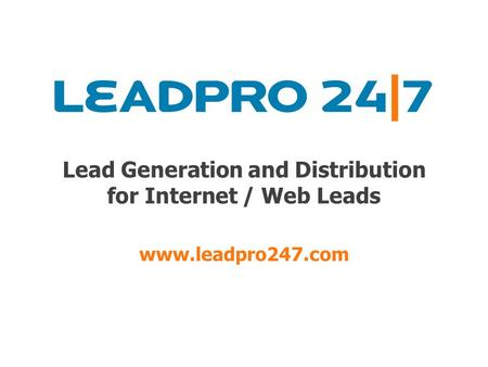Lead Generation and Distribution for Internet / Web Leads www.leadpro247.com.