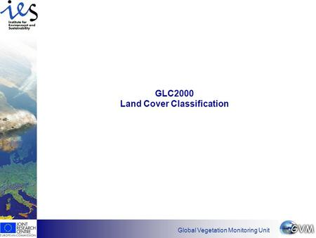 Has EO found its customers? Global Vegetation Monitoring Unit GLC2000 Land Cover Classification.