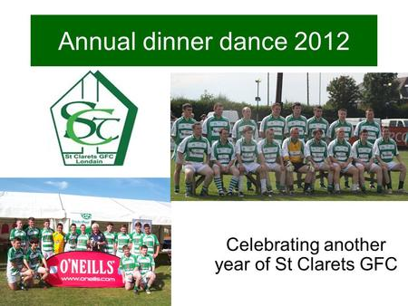 Annual dinner dance 2012 Celebrating another year of St Clarets GFC.