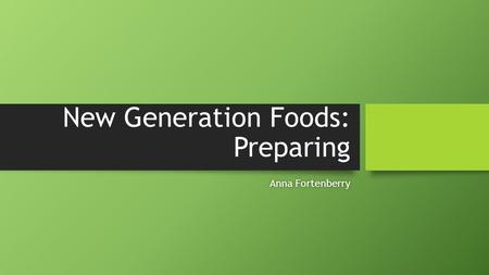 New Generation Foods: Preparing Anna FortenberryAnna Fortenberry.