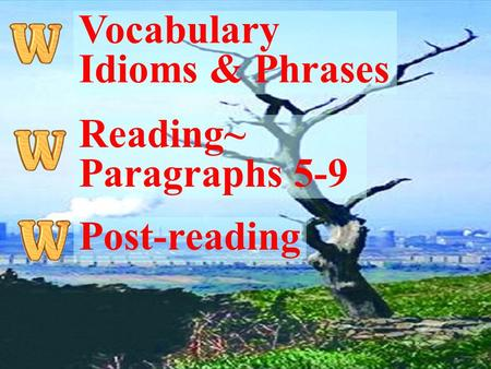 Vocabulary Idioms & Phrases Reading~ Paragraphs 5-9 Post-reading.