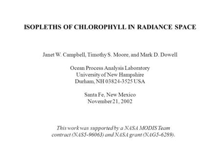ISOPLETHS OF CHLOROPHYLL IN RADIANCE SPACE Janet W. Campbell, Timothy S. Moore, and Mark D. Dowell Ocean Process Analysis Laboratory University of New.