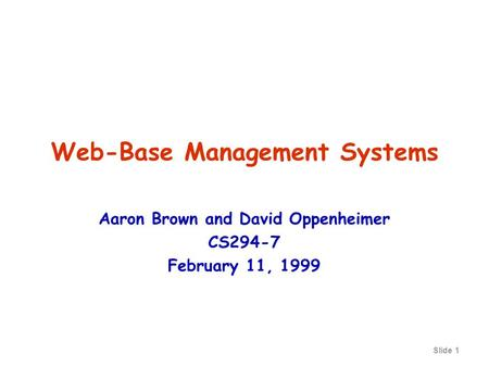 Slide 1 Web-Base Management Systems Aaron Brown and David Oppenheimer CS294-7 February 11, 1999.