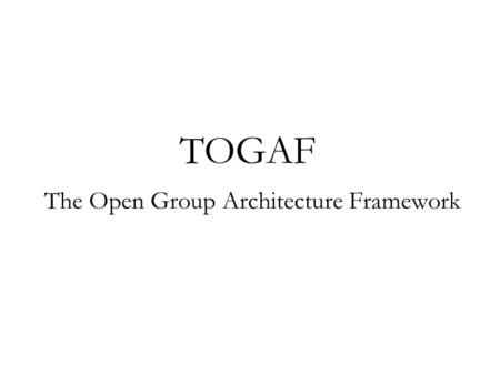 TOGAF The Open Group Architecture Framework