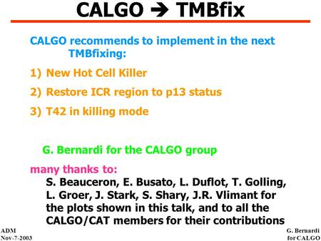 ADM Nov-7-2003 G. Bernardi for CALGO CALGO  TMBfix CALGO recommends to implement in the next TMBfixing: 1)New Hot Cell Killer 2)Restore ICR region to.