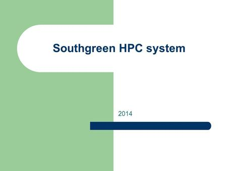"Southgreen HPC system 2014. Concepts Cluster : compute farm i.e. a collection of compute servers that can be shared and accessed through a single ""portal"""