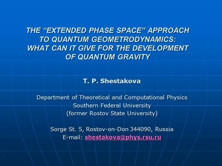 "THE ""EXTENDED PHASE SPACE"" APPROACH TO QUANTUM GEOMETRODYNAMICS: WHAT CAN IT GIVE FOR THE DEVELOPMENT OF QUANTUM GRAVITY T. P. Shestakova Department of."