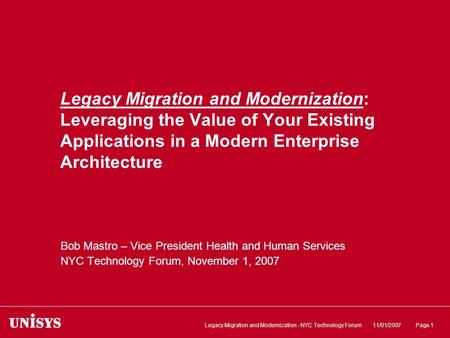 11/01/2007Legacy Migration and Modernization - NYC Technology ForumPage 1 Legacy Migration and Modernization: Leveraging the Value of Your Existing Applications.