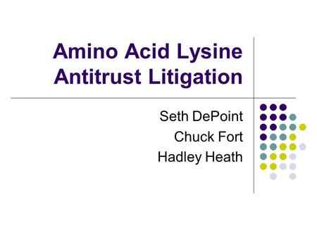 Amino Acid Lysine Antitrust Litigation Seth DePoint Chuck Fort Hadley Heath.