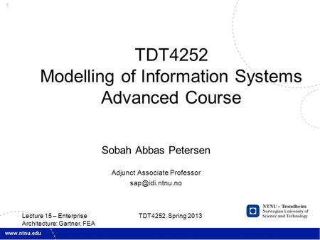 1 Sobah Abbas Petersen Adjunct Associate Professor TDT4252 Modelling of Information Systems Advanced Course TDT4252, Spring 2013 Lecture.