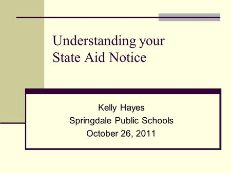 Understanding your State Aid Notice Kelly Hayes Springdale Public Schools October 26, 2011.
