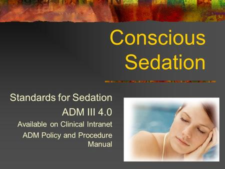 Conscious Sedation Standards for Sedation ADM III 4.0