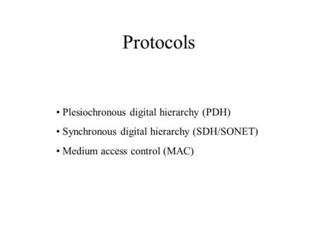 Protocols Plesiochronous digital hierarchy (PDH) Synchronous digital hierarchy (SDH/SONET) Medium access control (MAC)