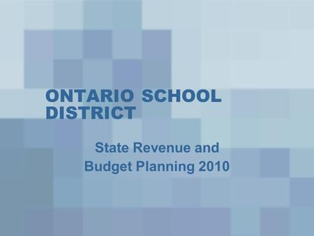 ONTARIO SCHOOL DISTRICT State Revenue and Budget Planning 2010.