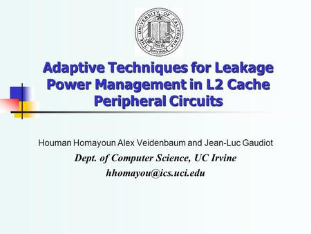 Adaptive Techniques for Leakage Power Management in L2 Cache Peripheral Circuits Houman Homayoun Alex Veidenbaum and Jean-Luc Gaudiot Dept. of Computer.