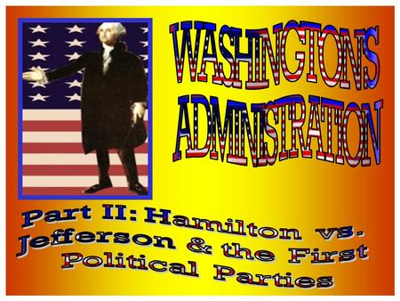 Jefferson & Hamilton debated politics Argue & Discuss process & method of making decisions.