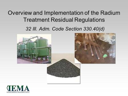 Overview and Implementation of the Radium Treatment Residual Regulations 32 Ill. Adm. Code Section 330.40(d)