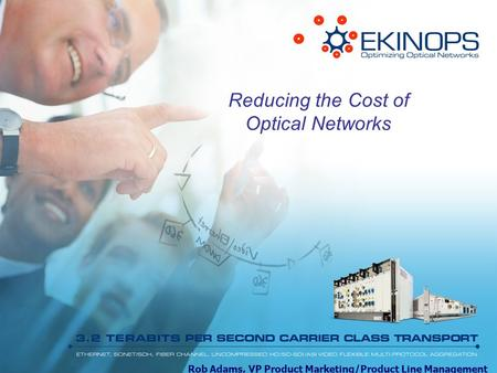 Reducing the Cost of Optical Networks Rob Adams, VP Product Marketing/Product Line Management.
