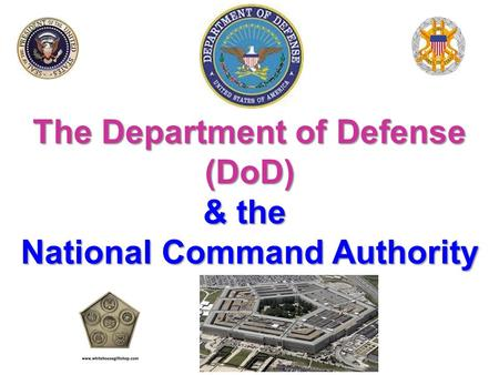 The Department of Defense (DoD) & the National Command Authority.