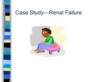 Case Study—Renal Failure. Case Study n Ms. Garcia, a 54 yr old Hispanic female, dx with IDDM for 10 years. Admitted to the hospital with CHF, ESRD, altered.