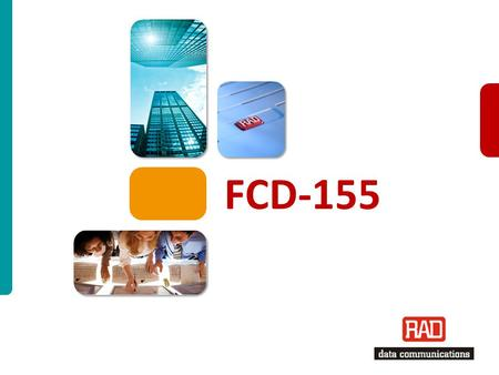 "FCD-155_2012 Slide 1 FCD-155. FCD-155_2012 Slide 2 FCD-155 STM-1/OC-3 Terminal Compact (1U ½ 19"") Next Generation standard STM-1/OC-3 Terminal supporting."