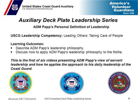USCG Auxiliary Deck Plate Leadership Series 1 Auxiliary Deck Plate Leadership Series ADM Papp's Personal Definition of Leadership USCG Leadership Competency: