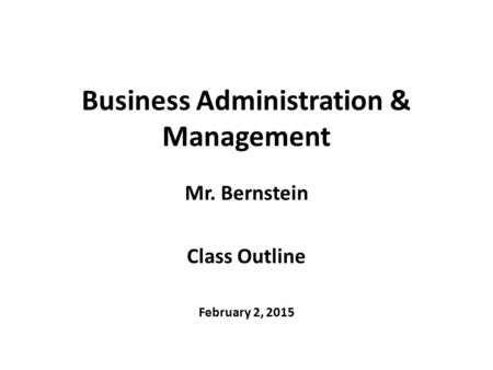 Business Administration & Management Mr. Bernstein Class Outline February 2, 2015.