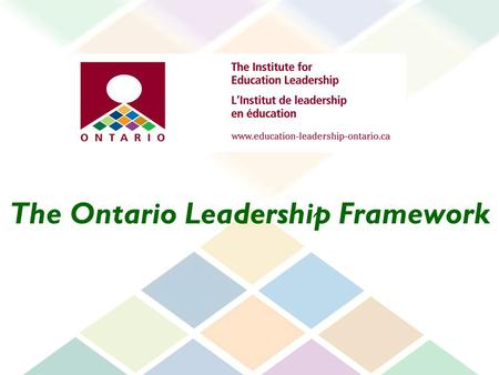 The Ontario Leadership Framework. The framework: describes what good leadership looks like, based on evidence of what makes the most difference to student.